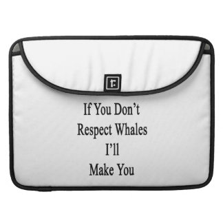 If You Don't Respect Whales I'll Make You Sleeves For MacBook Pro