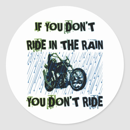 IF YOU DON'T RIDE IN THE RAIN YOU DON'T RIDE CLASSIC ROUND STICKER