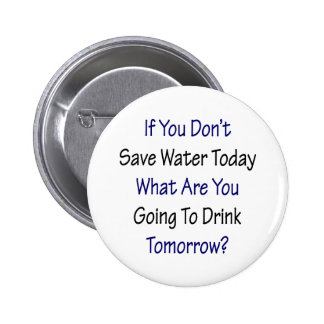 If You Don't Save Water Today What Are You Going T Pins