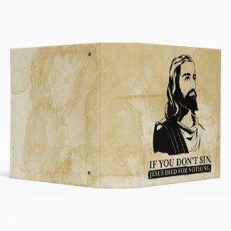 If You Don't Sin, Jesus Died for Nothing. 3 Ring Binder