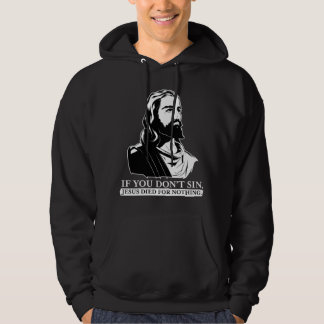 If You Don't Sin, Jesus Died for Nothing. Hoodie