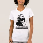 If You Don't Sin, Jesus Died for Nothing. T Shirts