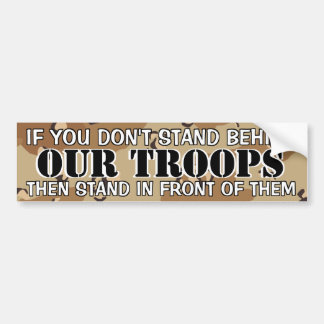 IF YOU DON'T STAND BEHIND OUR TROOPS CAR BUMPER STICKER