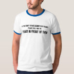 If you don't stand behind our troops T-Shirt