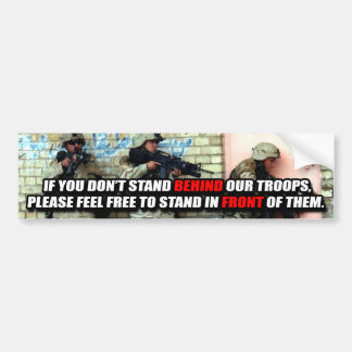 If You Don't Stand BEHIND Them... Bumper Sticker