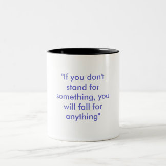 """""""If you don't stand for something, you will fal... Two-Tone Coffee Mug"""