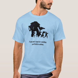 If you don't stand for something;  you'll fall for T-Shirt