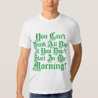 If You Dont Start In The Morning T Shirts