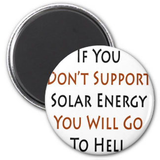 If You Don't Support Solar Energy You Will Go To H 2 Inch Round Magnet