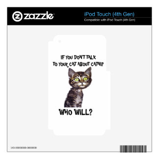 If you don't talk to your cat about catnip iPod touch 4G skins