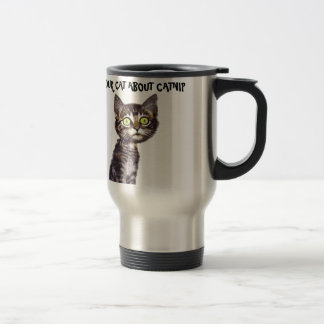 If you don't talk to your cat about catnip travel mug