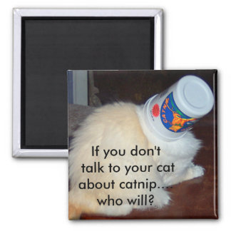 If you don't talk to your cat about catnip...who w 2 inch square magnet