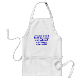 If You Dont Talk to Your Cat about Catnip Who Will Adult Apron