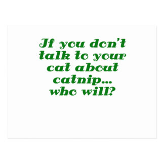 If You Dont Talk to Your Cat about Catnip who will Postcard