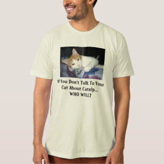 If you don't talk to your cat t-shirt