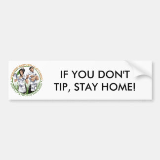 IF YOU DON'T TIP, STAY HOME! BUMPER STICKER