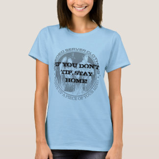 IF YOU DON'T TIP, STAY HOME! T-Shirt