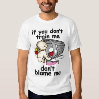 If you don't train me, don't blame me shirt