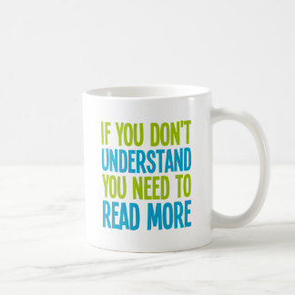 If You Don't Understand You Need To Read More Mugs