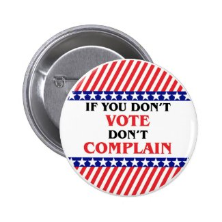 IF YOU DON'T VOTE DON'T COMPLAIN 2 INCH ROUND BUTTON