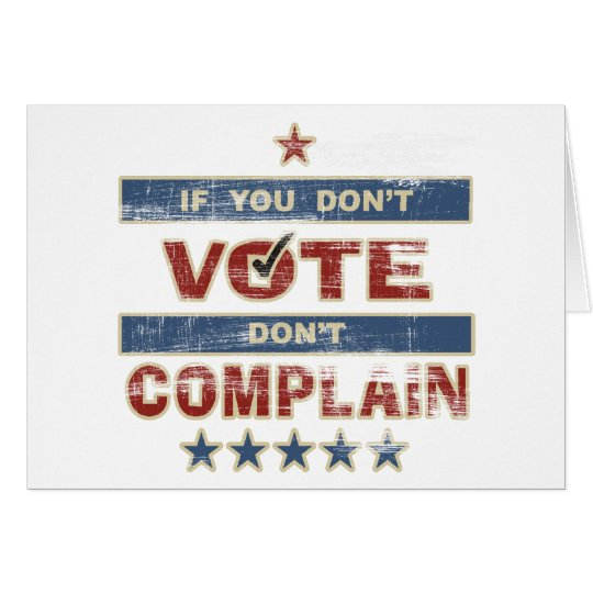 If you don't vote Don't Complain Card