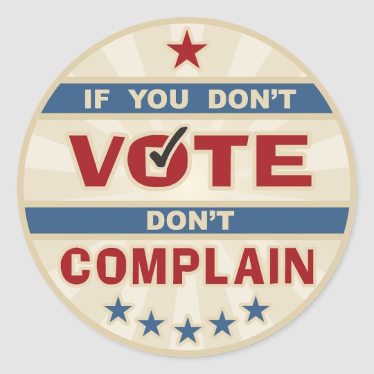 If you don't vote don't Complain Classic Round Sticker