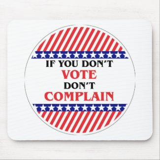 IF YOU DON'T VOTE DON'T COMPLAIN MOUSE PAD