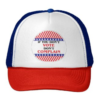 IF YOU DON'T VOTE DON'T COMPLAIN TRUCKER HAT