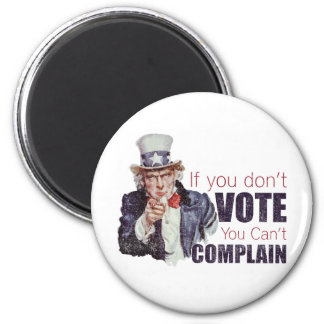If you don't vote, you can't complain - Distressed 2 Inch Round Magnet