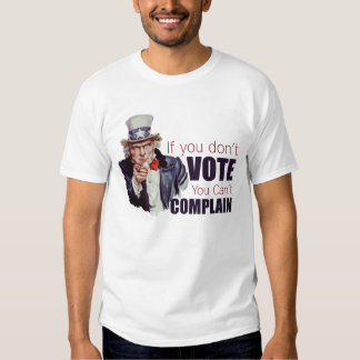 If you don't vote, you can't complain T-Shirt
