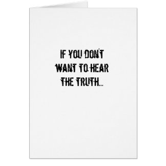 If you don't want to hear the truth... card