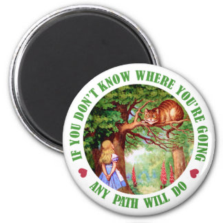 IF YOU DON'T WHERE YOU'RE GOING, ANY PATH WILL DO FRIDGE MAGNET