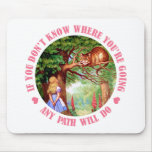 IF YOU DON'T WHERE YOU'RE GOING,  ANY PATH WILL DO MOUSEPADS