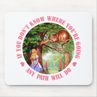IF YOU DON'T WHERE YOU'RE GOING,  ANY PATH WILL DO MOUSE PAD