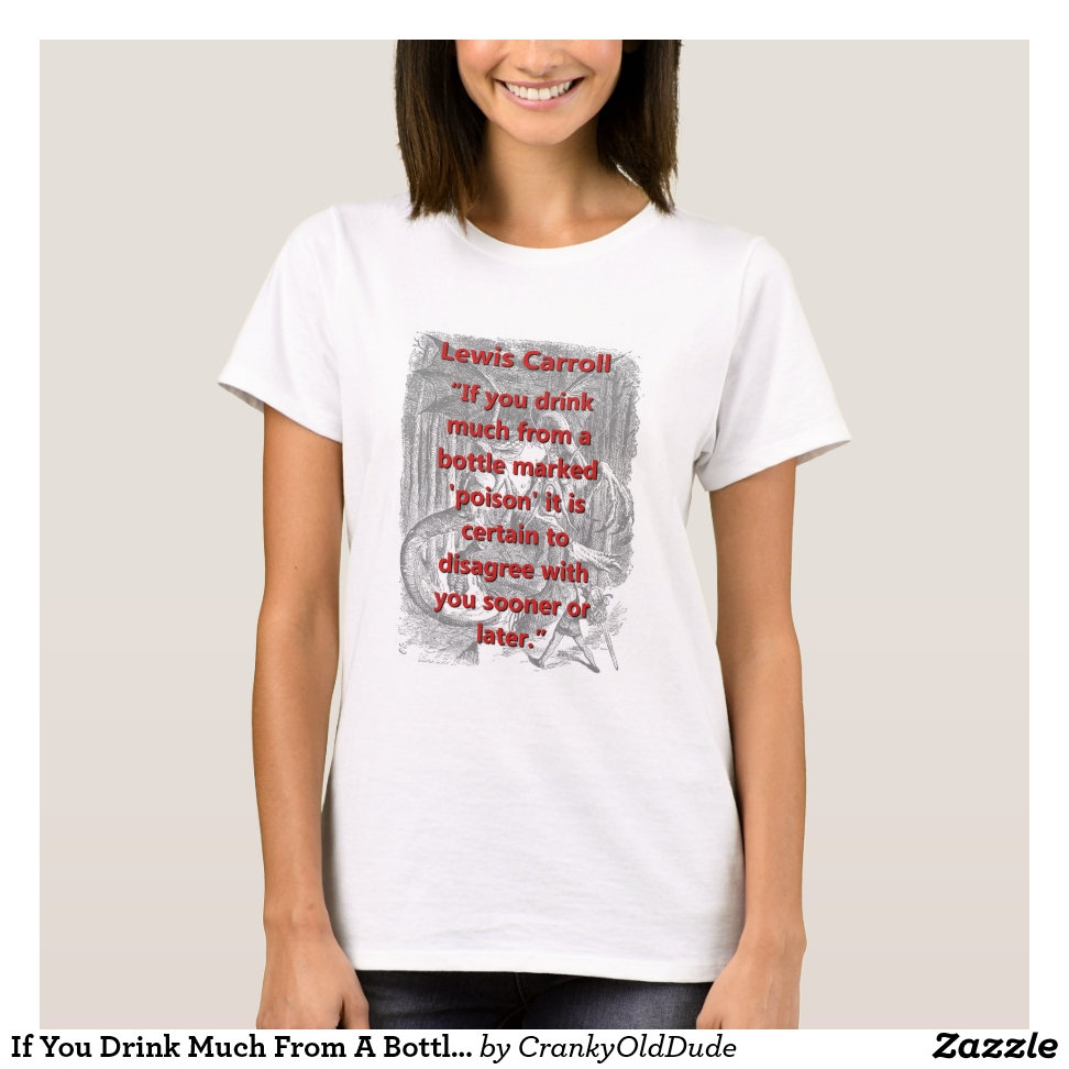 If You Drink Much From A Bottle - L Carroll T-Shirt - Best Selling Long-Sleeve Street Fashion Shirt Designs