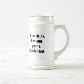 """""""If you drink, then edit, your a bloody idiot."""" 18 Oz Beer Stein"""