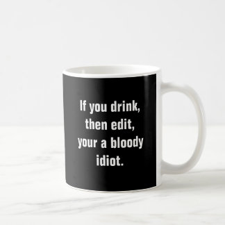 """""""If you drink, then edit, your a bloody idiot."""" Classic White Coffee Mug"""