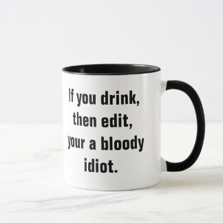 """""""If you drink, then edit, your a bloody idiot."""" Mug"""