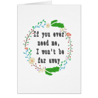 If you ever need me, I won't be far away Card