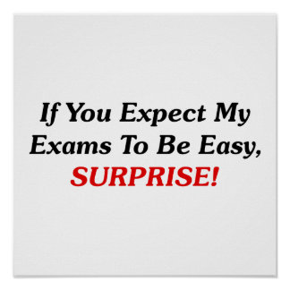 If You Expect My Exams To Be Easy, SURPRISE! Print