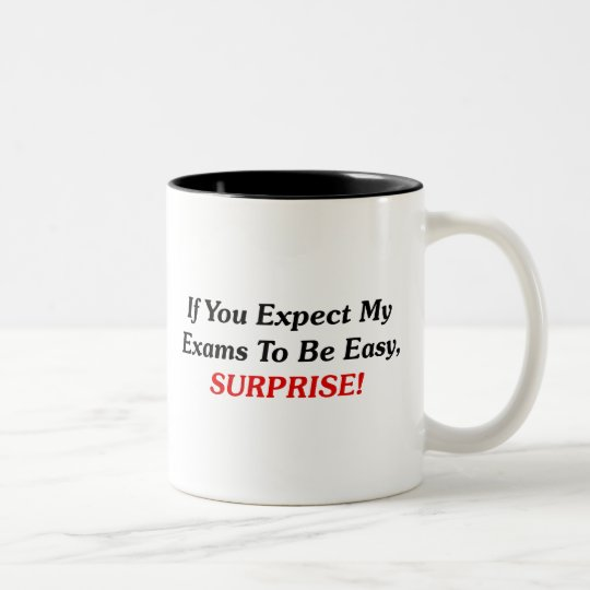 If You Expect My Exams To Be Easy, SURPRISE! Two-Tone Coffee Mug