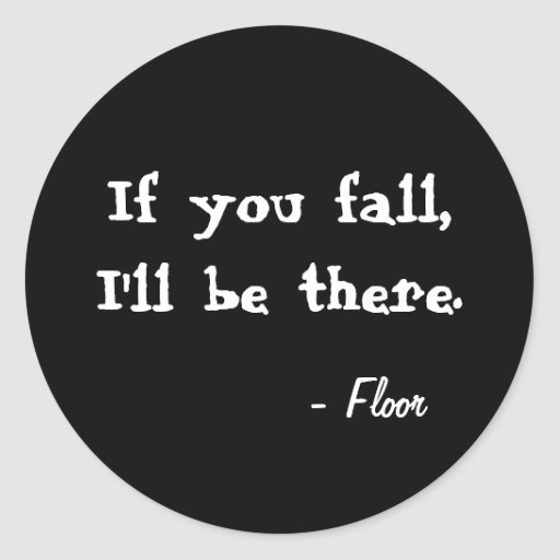 If you fall, I'll be there. Black round sticker Stickers