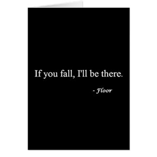 IF YOU FALL ILL BE THERE FLOOR FUNNY HUMOR LAUGHS GREETING CARD