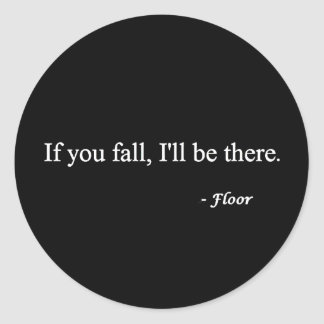IF YOU FALL ILL BE THERE FLOOR FUNNY HUMOR LAUGHS CLASSIC ROUND STICKER