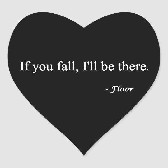 IF YOU FALL ILL BE THERE FLOOR FUNNY HUMOR LAUGHS HEART STICKER