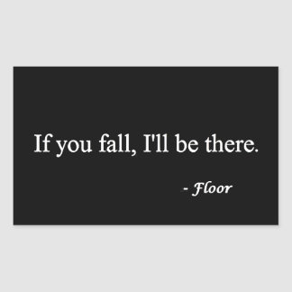 IF YOU FALL ILL BE THERE FLOOR FUNNY HUMOR LAUGHS RECTANGULAR STICKER