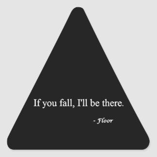 IF YOU FALL ILL BE THERE FLOOR FUNNY HUMOR LAUGHS TRIANGLE STICKERS