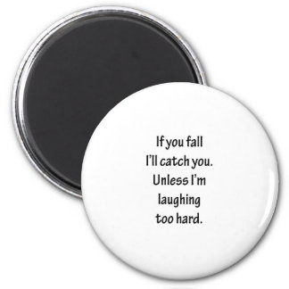 If You Fall I'll Catch You Sarcastic Design Refrigerator Magnets
