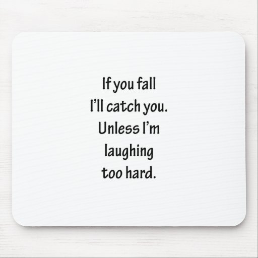 If You Fall I'll Catch You Sarcastic Design Mouse Pad