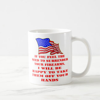 If You Feel The Need To Surrender Your Firearms Coffee Mug